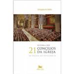 História dos 21 Concílios da Igreja - de Niceia ao Vaticano 2