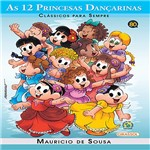 Livro - Turma da Mônica - as 12 Princesas Dançarinas- Clássicos para Sempre